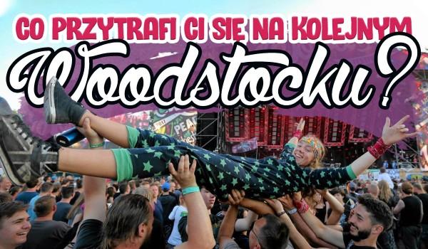 Co niesamowitego przytrafi Ci się na następnym Woodstocku?