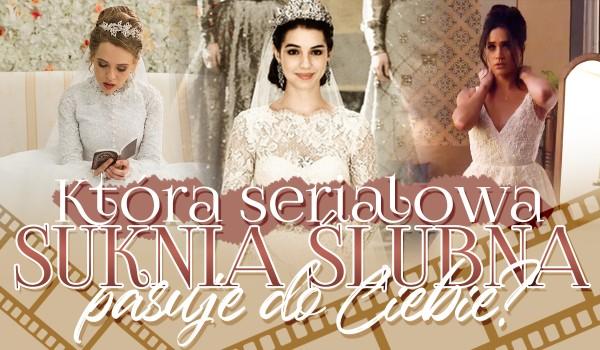 Odpowiedz na losowe pytania i dowiedz się, która serialowa suknia ślubna do Ciebie pasuje!