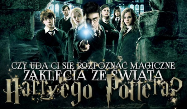 """Czy uda Ci się rozpoznać magiczne zaklęcia ze świata """"Harry'ego Pottera""""?"""