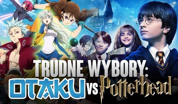 Trudne wybory między Potterhead i Otaku!