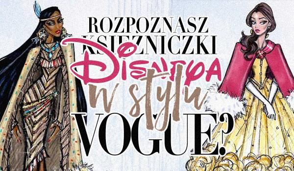 Czy rozpoznasz księżniczki Disneya w stylu Vogue?