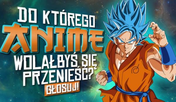 Do którego anime wolałbyś się przenieść?