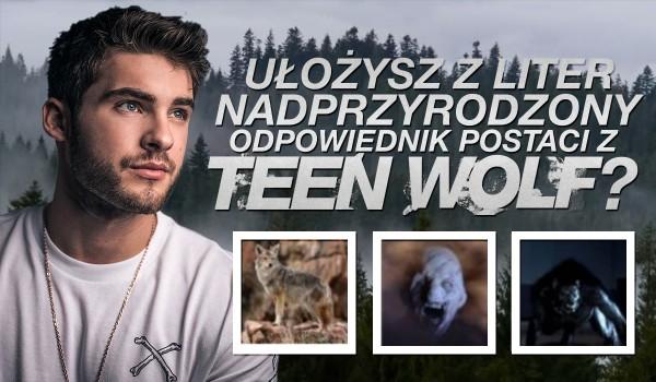 Czy ułożysz z liter nadprzyrodzony odpowiednik tego bohatera z Teen Wolf?