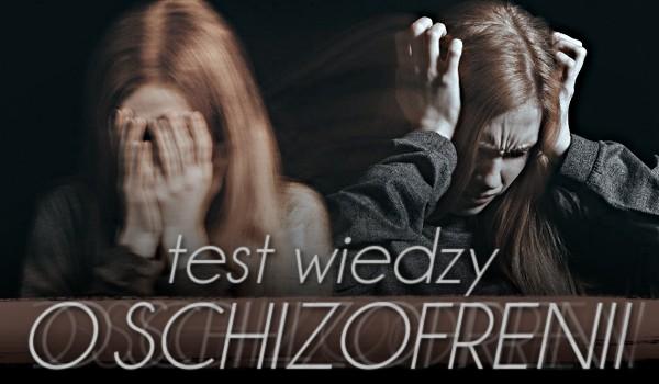 Test wiedzy o schizofrenii!