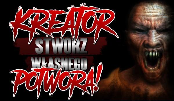 Kreator: Stwórz własnego potwora!