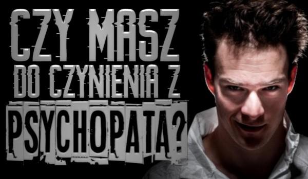 Czy masz do czynienia z psychopatą?