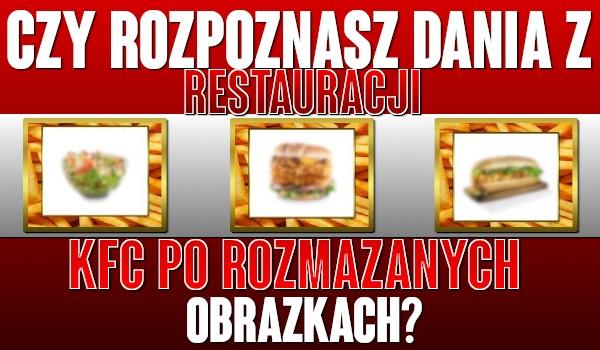 Czy rozpoznasz dania z restauracji KFC po rozmazanych obrazkach?