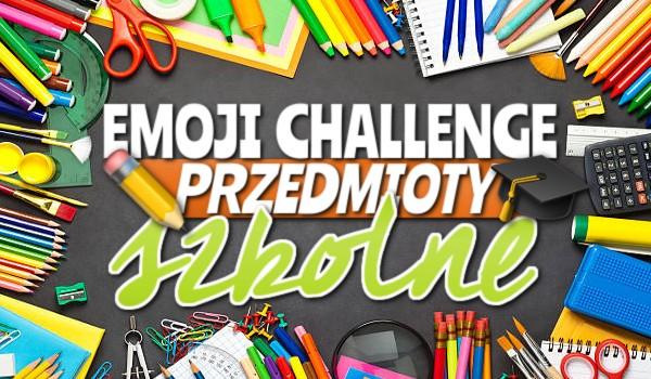Emoji challenge: Przedmioty szkolne!