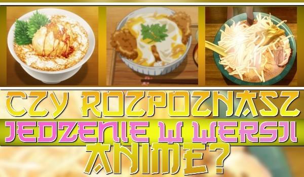 Czy rozpoznasz jedzenie w wersji anime?