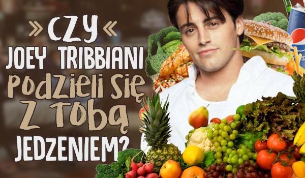 Czy Joey Tribbiani podzieli się z Tobą jedzeniem?