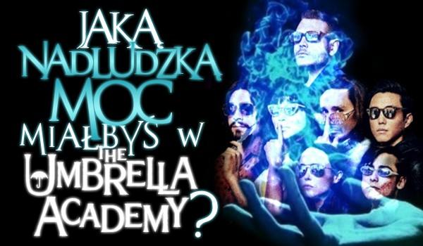 Jaką nadzwyczajną zdolność byś posiadał, gdybyś należał do The Umbrella Academy?