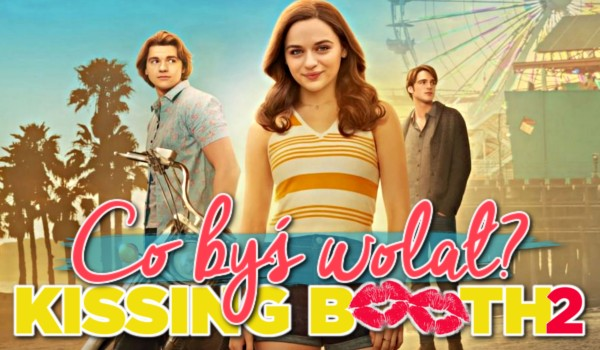 Co byś wolał? – The Kissing Booth 2