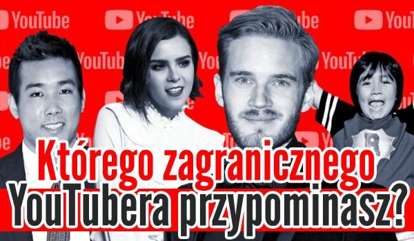 Jakiego zagranicznego YouTubera przypominasz?