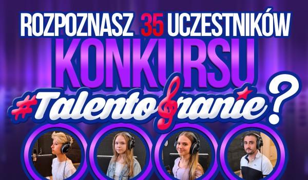 Czy rozpoznasz 35 uczestników konkursu Talentobranie?