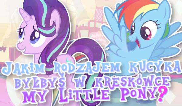 """Jakim rodzajem kucyka byłbyś w kreskówce """"My Little Pony: Przyjaźń to magia""""?"""