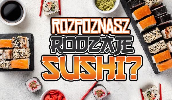 Czy rozpoznasz rodzaje sushi?