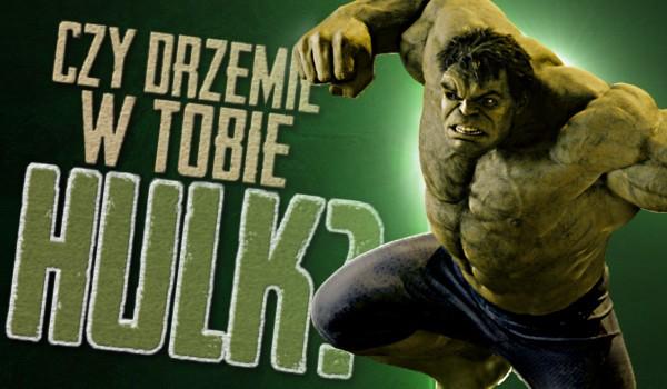 Czy drzemie w Tobie Hulk?