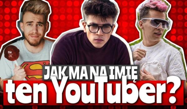 Jak ma na imię ten YouTuber?