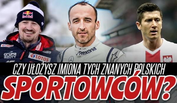 Czy ułożysz imiona tych sławnych polskich sportowców?