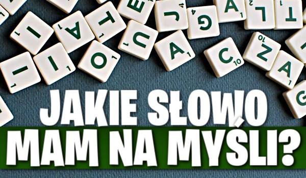 Jakie słowo mam na myśli? – Zabawa w literowanie!