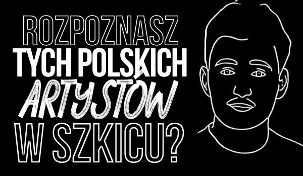 Rozpoznasz tych polskich artystów w szkicu?