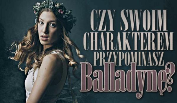Czy swoim charakterem przypominasz Balladynę?