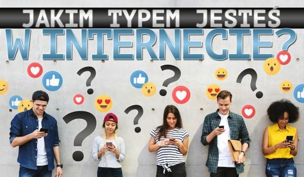 Jakim typem jesteś w Internecie?