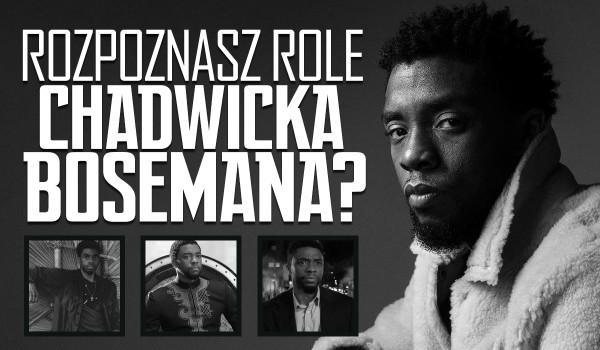 Czy rozpoznasz wszystkie role Chadwicka Bosemana?