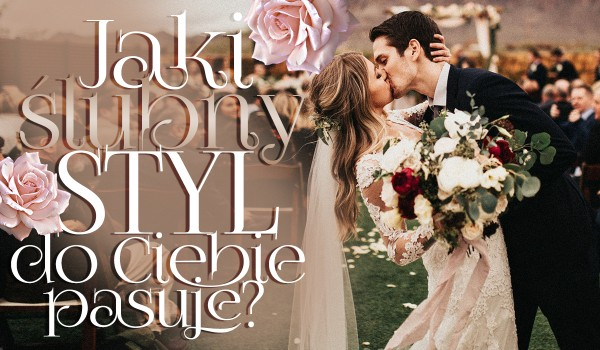 Jaki ślubny styl do Ciebie pasuje?
