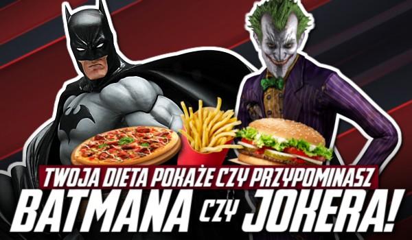 Twoja dieta pokaże, czy przypominasz Batmana czy Jokera!
