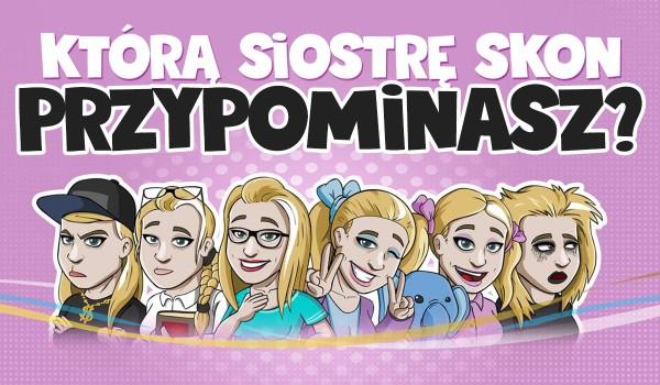 Którą siostrę Skon przypominasz najbardziej?
