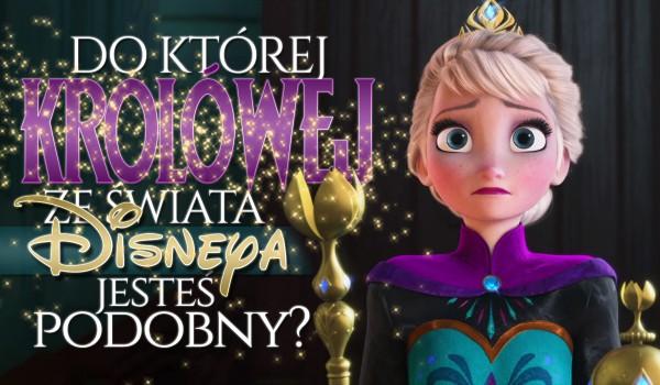 Do której królowej ze świata Disneya jesteś podobny?
