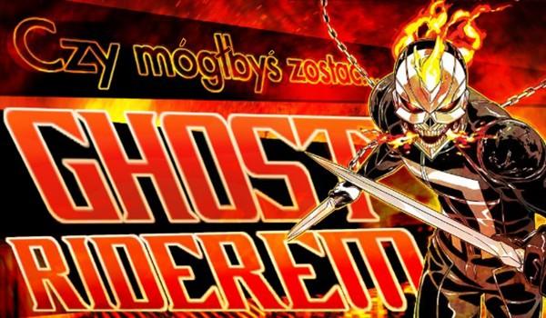 Czy mógłbyś zostać Ghost Riderem?