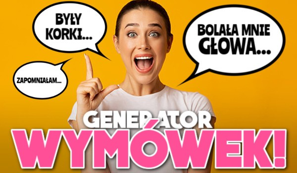 Generator wymówek!