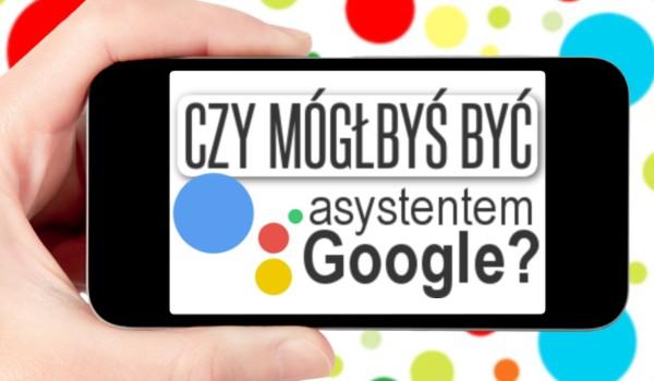 Mógłbyś być asystentem Google?