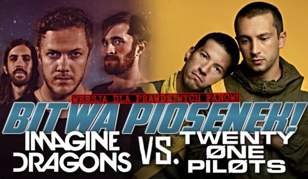 Bitwa piosenek — Imagine Dragons vs. Twenty One Pilots! Wersja dla prawdziwych fanów!
