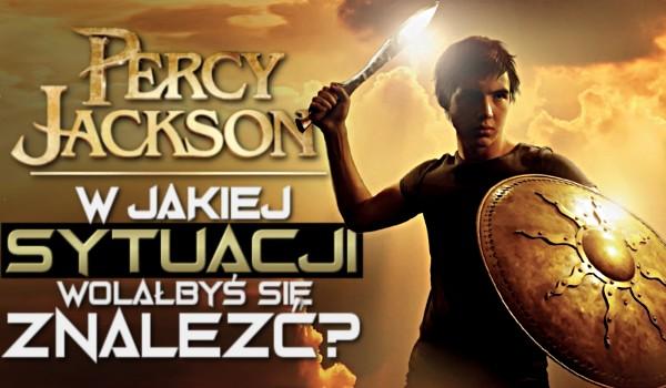 W jakiej sytuacji wolałbyś się znaleźć? Percy Jackson