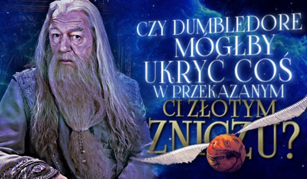 Czy Dumbledore mógłby ukryć coś w przekazanym Ci Złotym Zniczu?