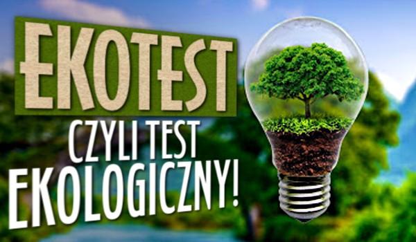 EKOtest, czyli ekologiczny test!