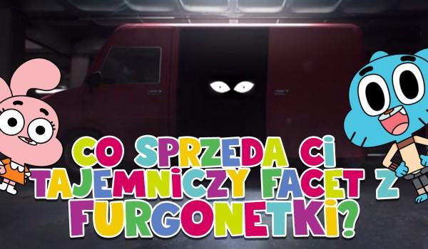 """Co sprzeda Ci tajemniczy facet z furgonetki? – Dla fanów """"Niesamowitego świata Gumballa""""!"""