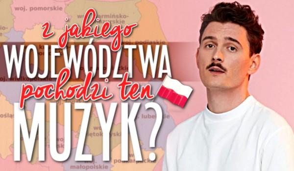 Z jakiego województwa pochodzi ten polski muzyk?