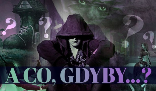 A co gdyby?