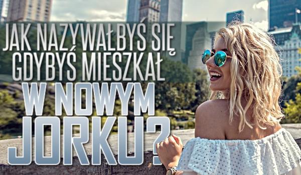 Jak nazywałbyś się, gdybyś mieszkał w Nowym Jorku?