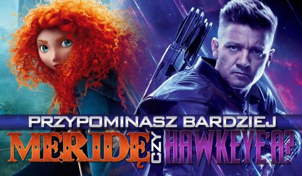 Przypominasz Meridę Waleczną czy Hawkeye'a? Sprawdź!