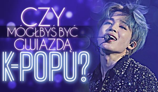 Czy mógłbyś być gwiazdą k-popu?