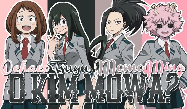 Ochako, Tsuyu, Momo, Mina – O kim mowa?