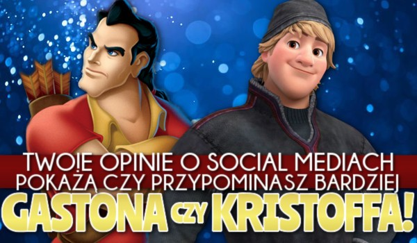 Twoje opinie o social mediach pokażą, czy przypominasz bardziej Gastona czy Kristoffa!