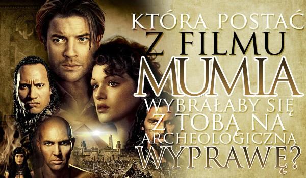 """Która postać z """"Mumii"""" wybrałaby się z Tobą na archeologiczną wyprawę?"""