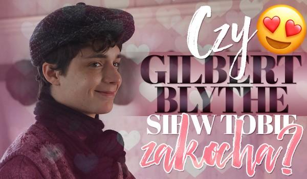 Czy Gilbert Blythe się w Tobie zakocha?
