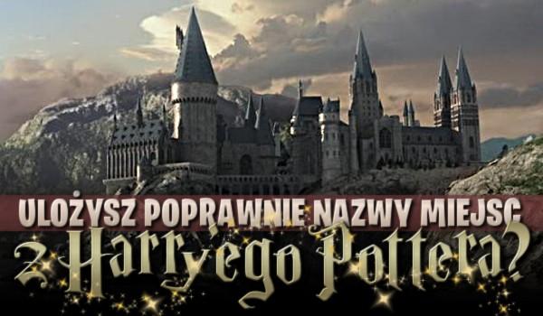 """Ułożysz poprawnie nazwy miejsc z """"Harry'ego Pottera""""?"""